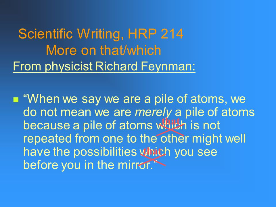 """Scientific Writing, HRP 214 More on that/which """"Careful writers, watchful for small conveniences, go which-hunting, remove the defining whiches, and b"""