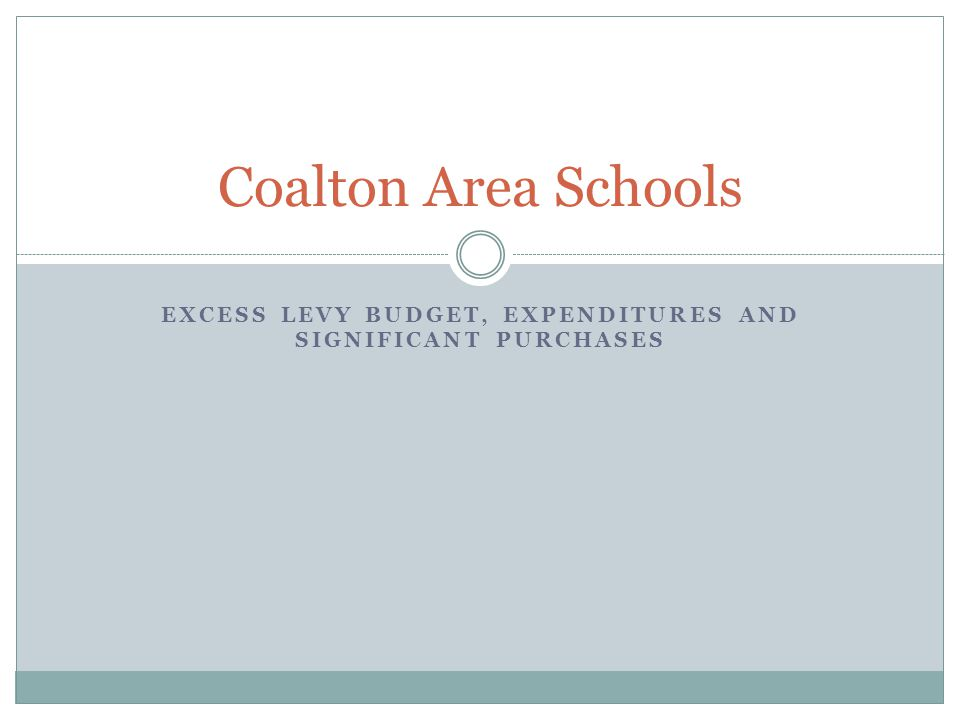 EXCESS LEVY BUDGET, EXPENDITURES AND SIGNIFICANT PURCHASES Coalton Area Schools