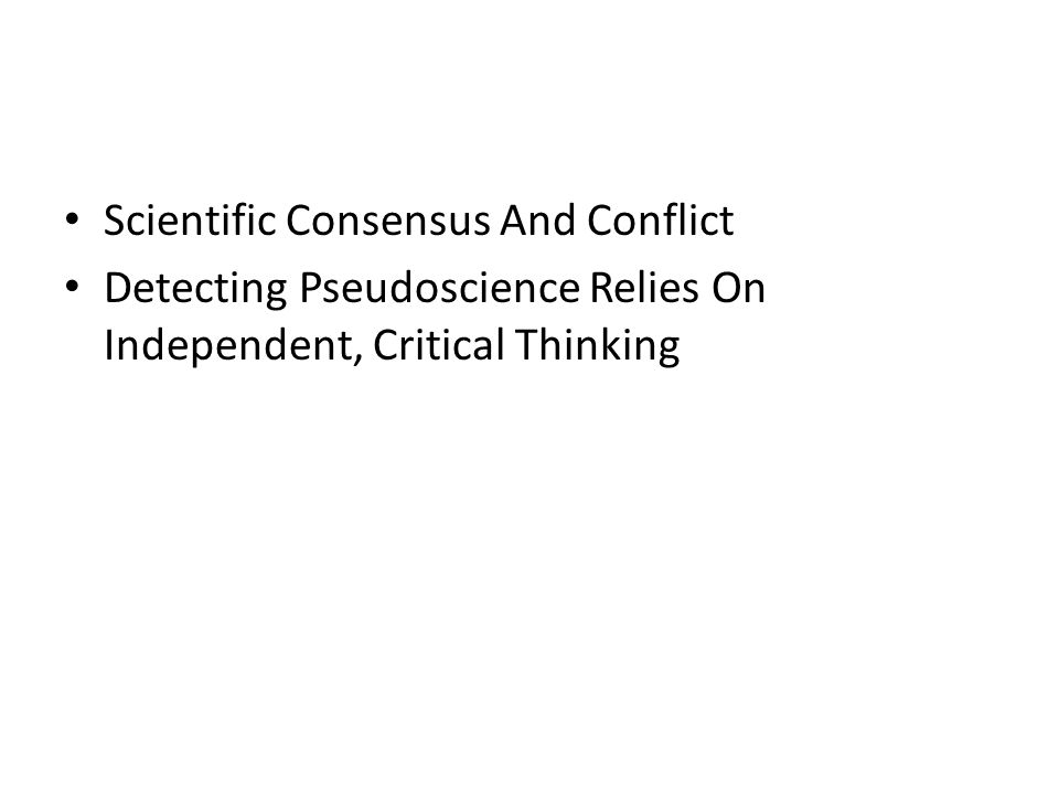 Scientific Consensus And Conflict Detecting Pseudoscience Relies On Independent, Critical Thinking