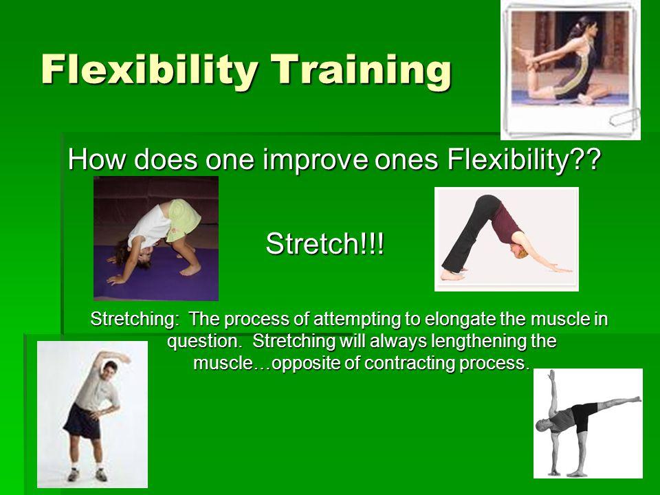Flexibility Training How does one improve ones Flexibility?.