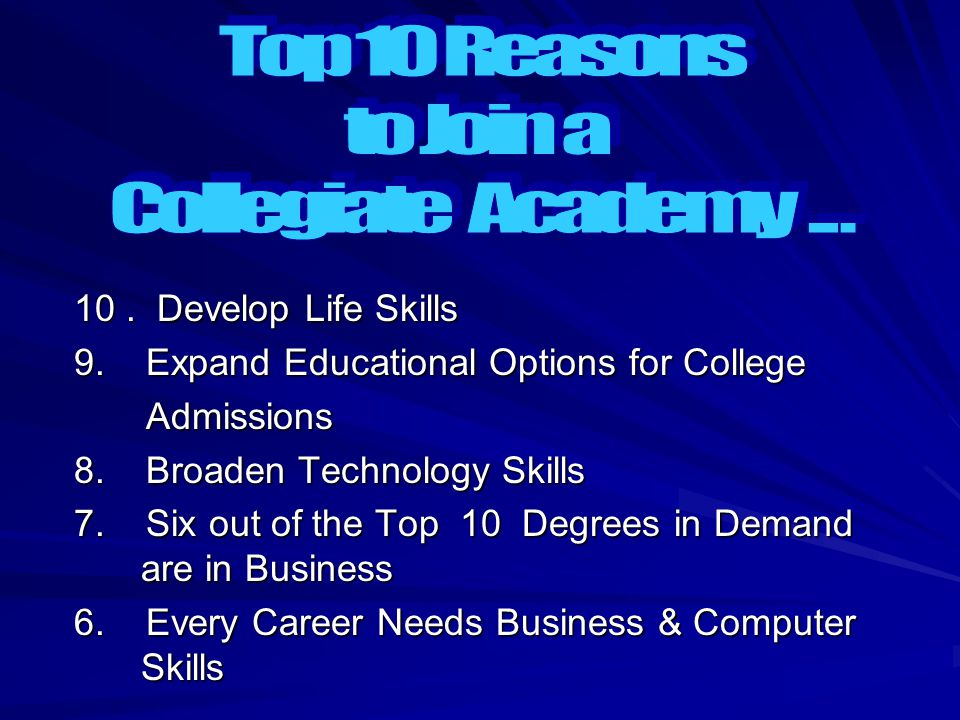 10. Develop Life Skills 9. Expand Educational Options for College Admissions Admissions 8. Broaden Technology Skills 7. Six out of the Top 10 Degrees