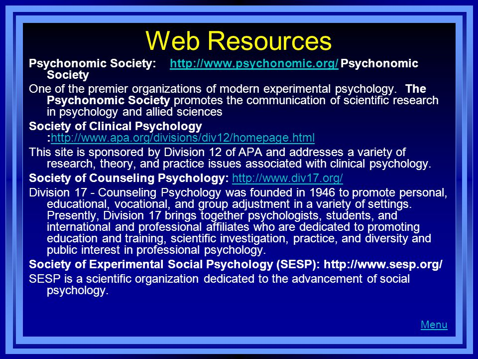 Web Resources Psychonomic Society: http://www.psychonomic.org/ Psychonomic Societyhttp://www.psychonomic.org/ One of the premier organizations of mode