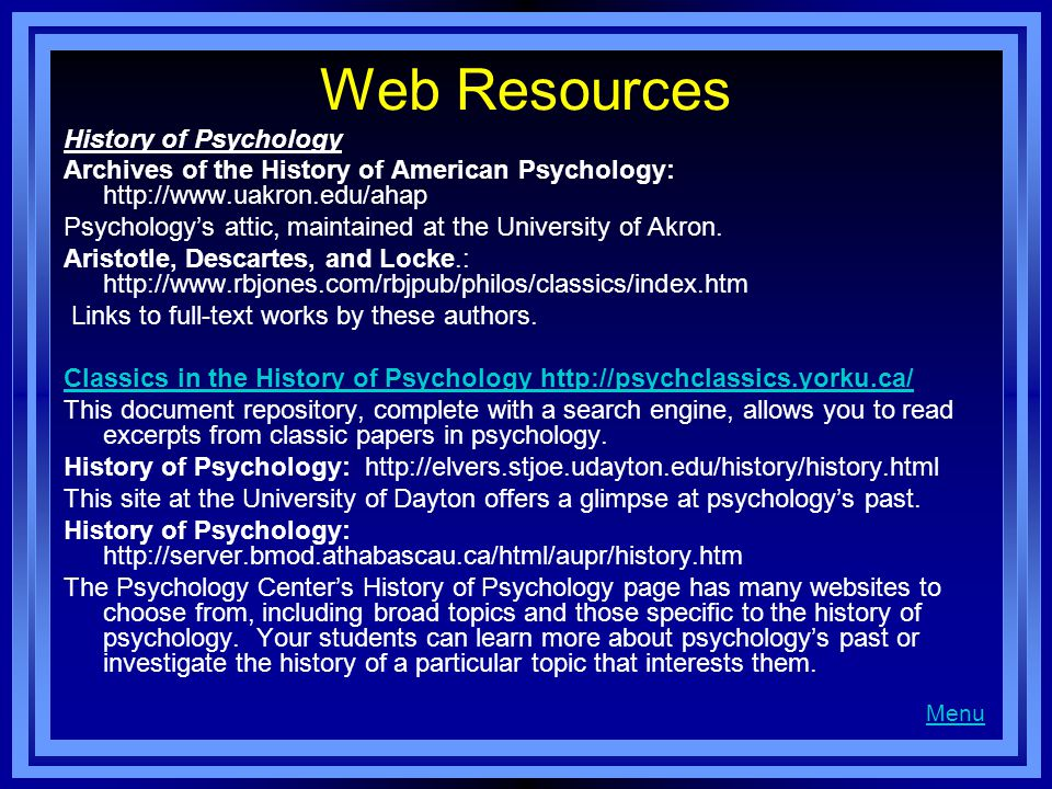 Web Resources History of Psychology Archives of the History of American Psychology: http://www.uakron.edu/ahap Psychology's attic, maintained at the U