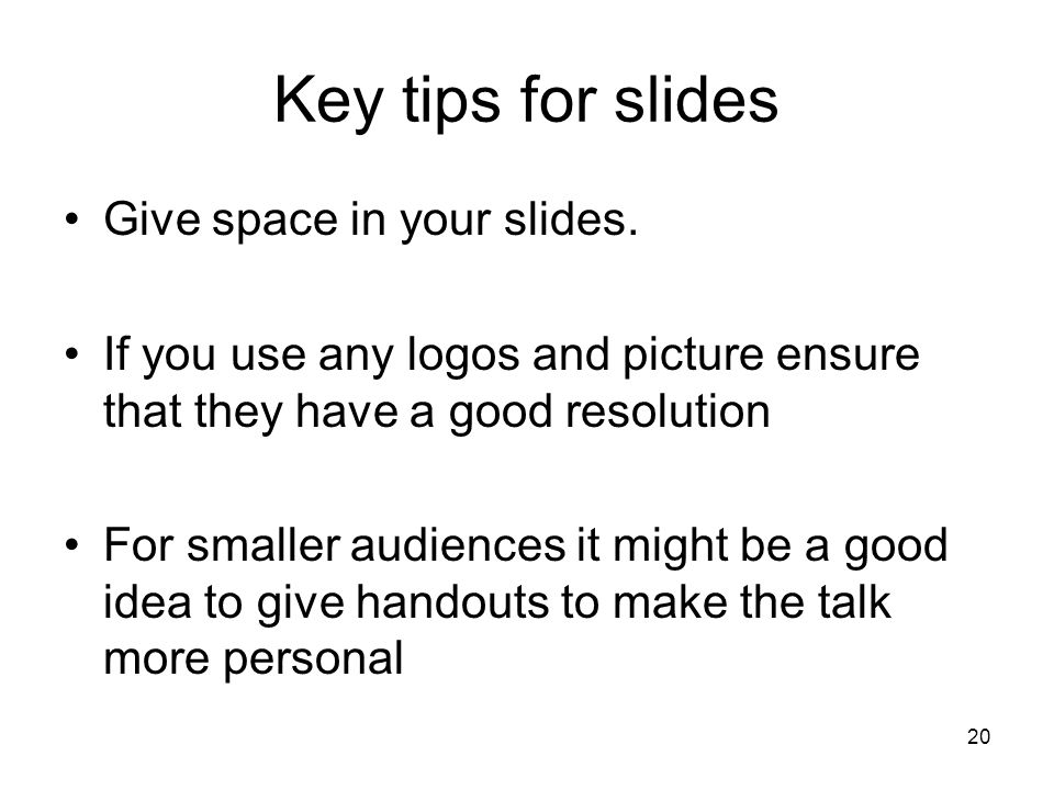 20 Key tips for slides Give space in your slides.