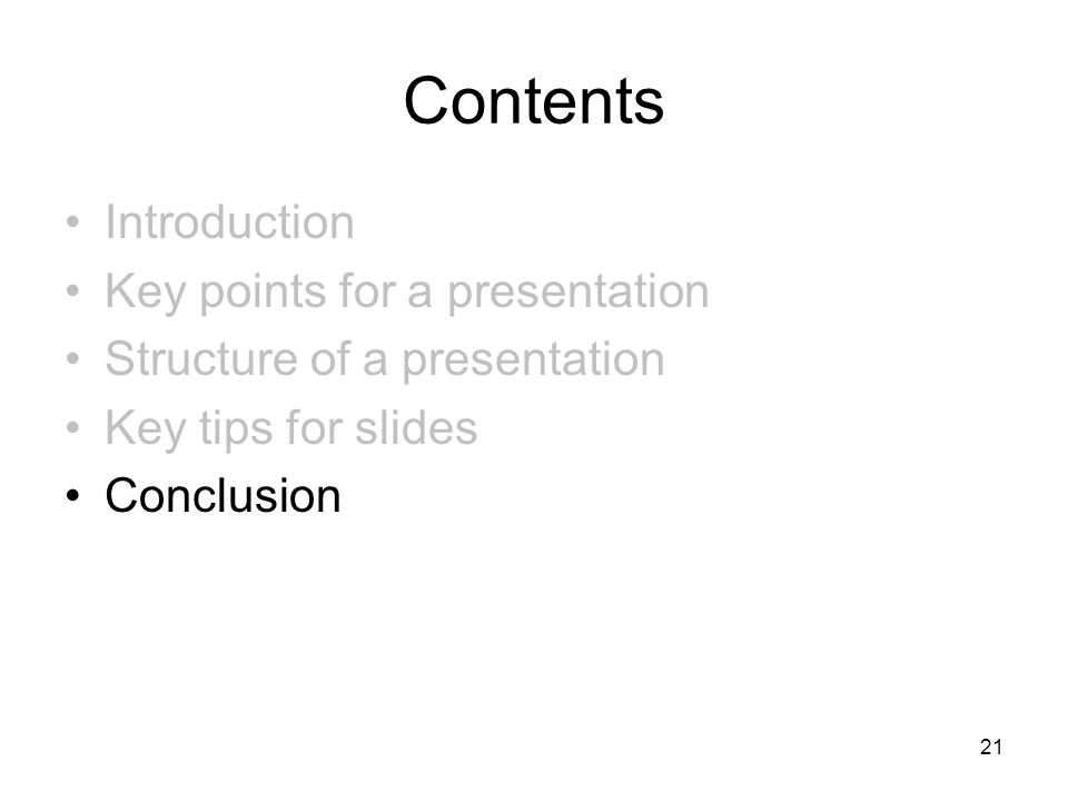 21 Contents Introduction Key points for a presentation Structure of a presentation Key tips for slides Conclusion