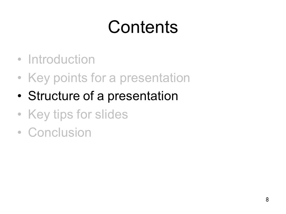 8 Contents Introduction Key points for a presentation Structure of a presentation Key tips for slides Conclusion