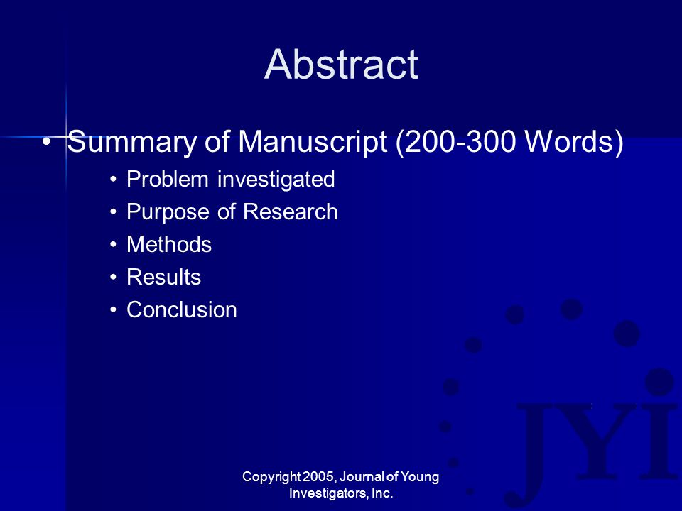 Copyright 2005, Journal of Young Investigators, Inc. Abstract Summary of Manuscript (200-300 Words) Problem investigated Purpose of Research Methods R