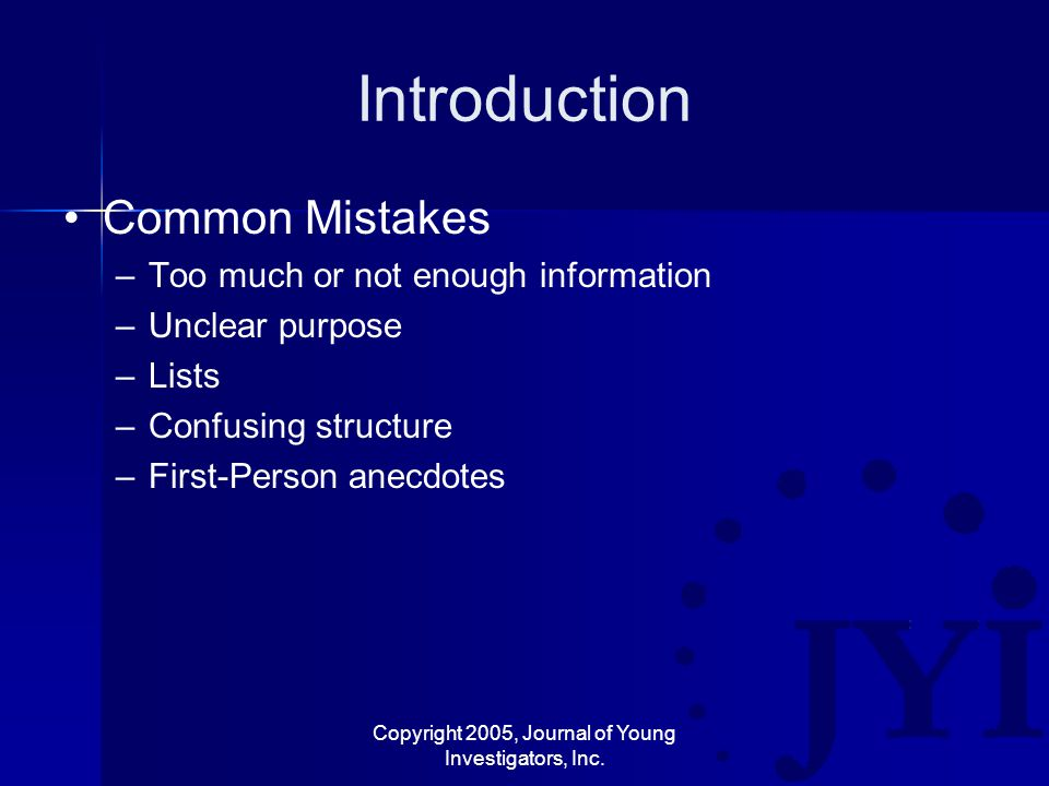 Copyright 2005, Journal of Young Investigators, Inc. Introduction Common Mistakes –Too much or not enough information –Unclear purpose –Lists –Confusi