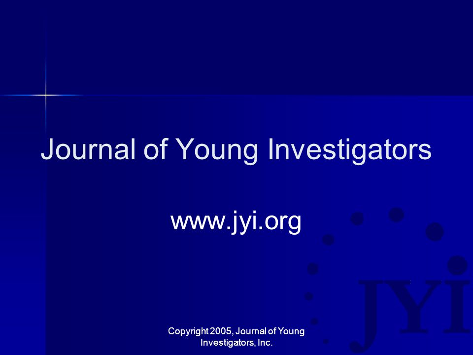 Copyright 2005, Journal of Young Investigators, Inc. Journal of Young Investigators www.jyi.org