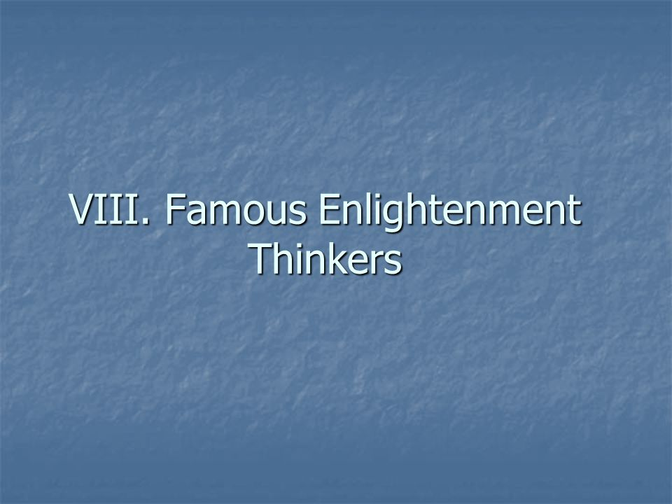 VIII. Famous Enlightenment Thinkers