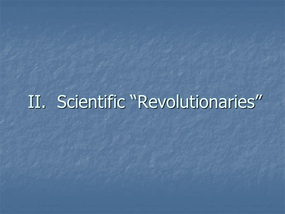 II. Scientific Revolutionaries