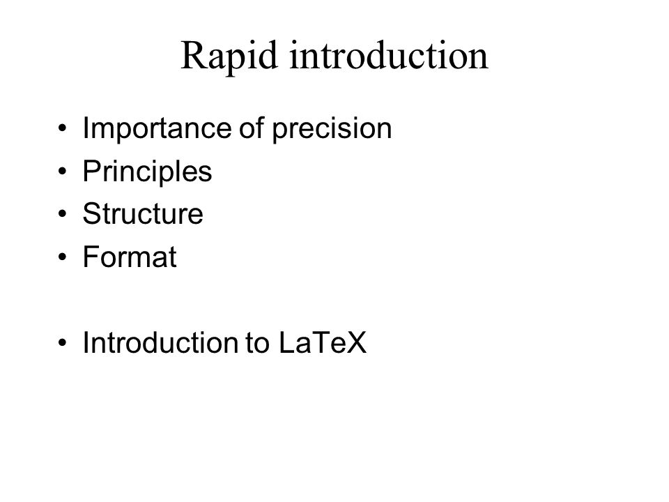 Rapid introduction Importance of precision Principles Structure Format Introduction to LaTeX