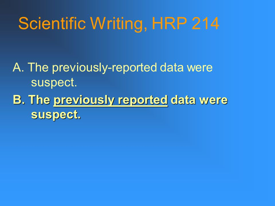Scientific Writing, HRP 214 A. The previously-reported data were suspect.