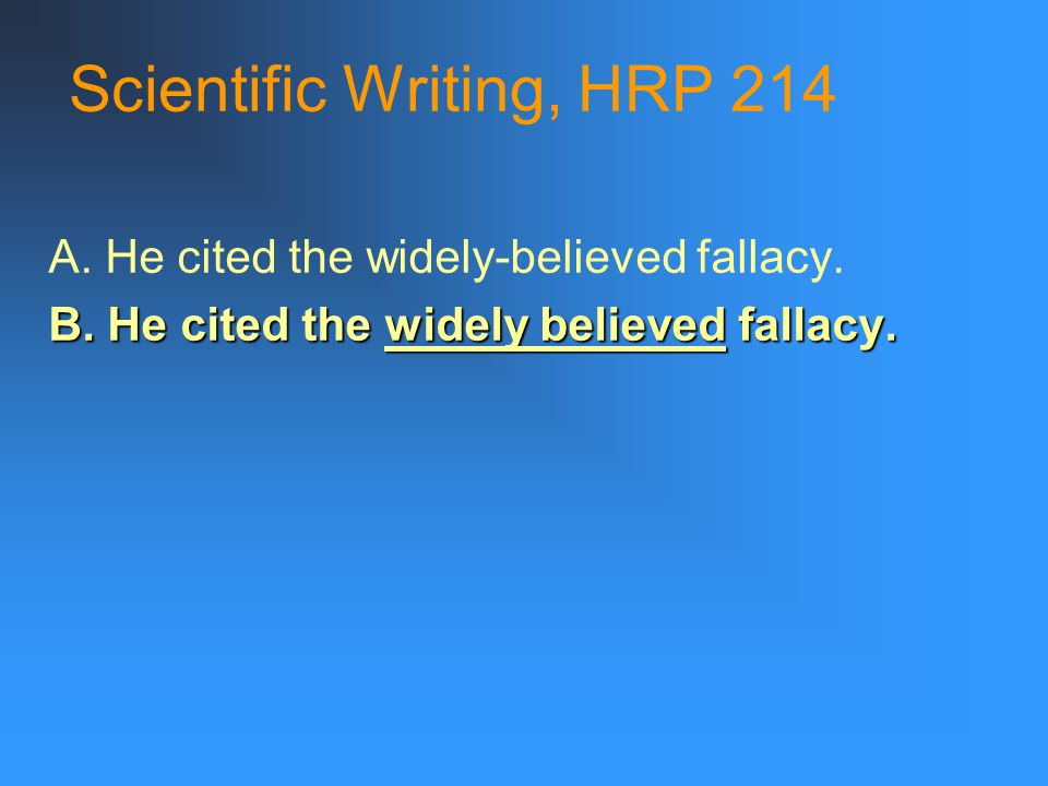 Scientific Writing, HRP 214 A. He cited the widely-believed fallacy.