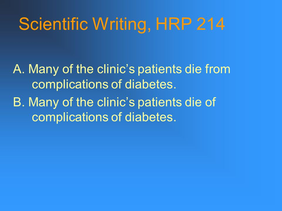 Scientific Writing, HRP 214 A. Many of the clinic's patients die from complications of diabetes.