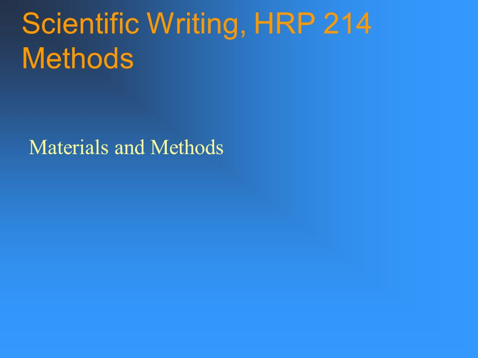 Scientific Writing, HRP 214 Methods Materials and Methods