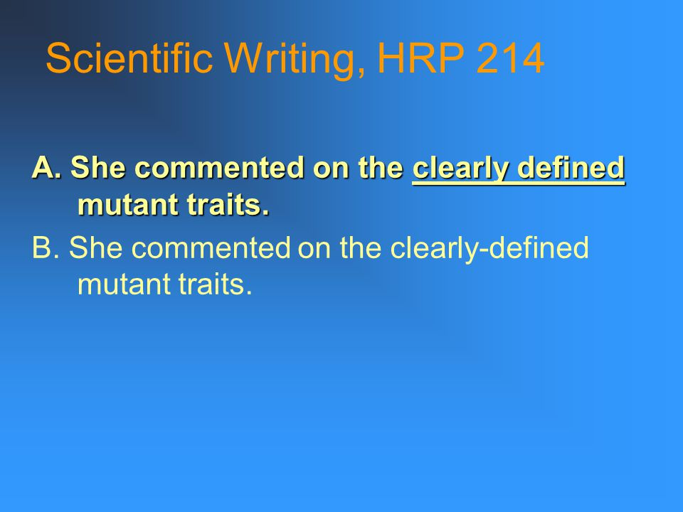 Scientific Writing, HRP 214 A. She commented on the clearly defined mutant traits.