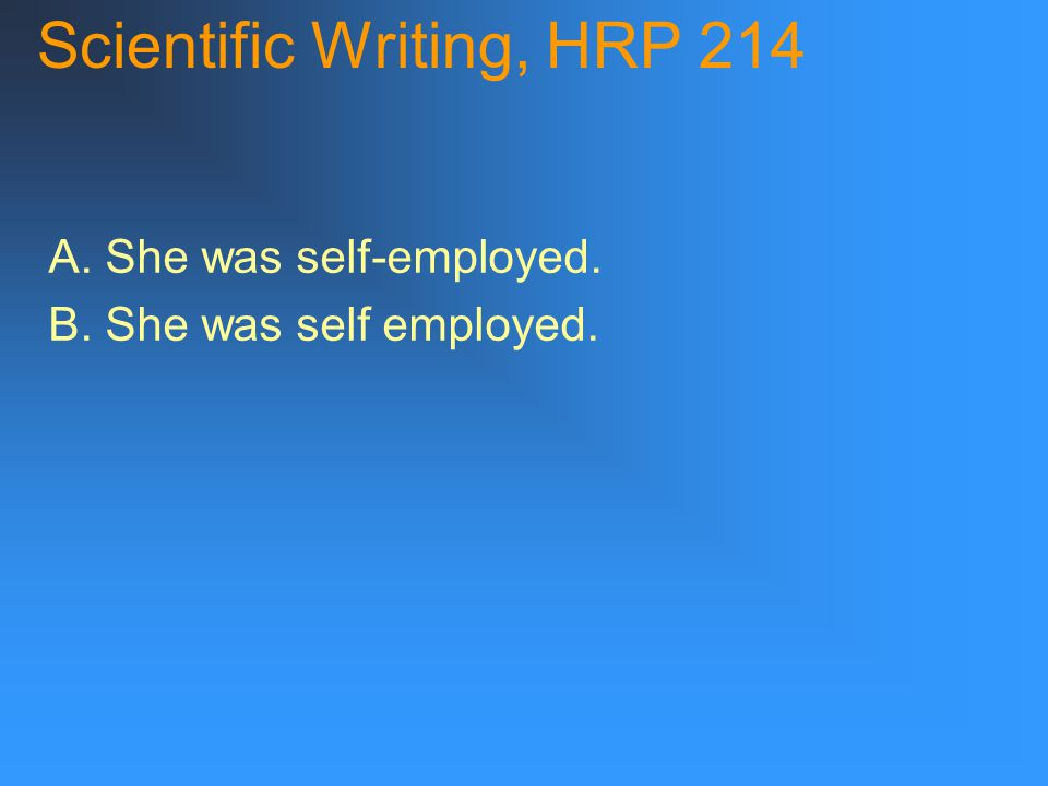 Scientific Writing, HRP 214 A. She was self-employed. B. She was self employed.