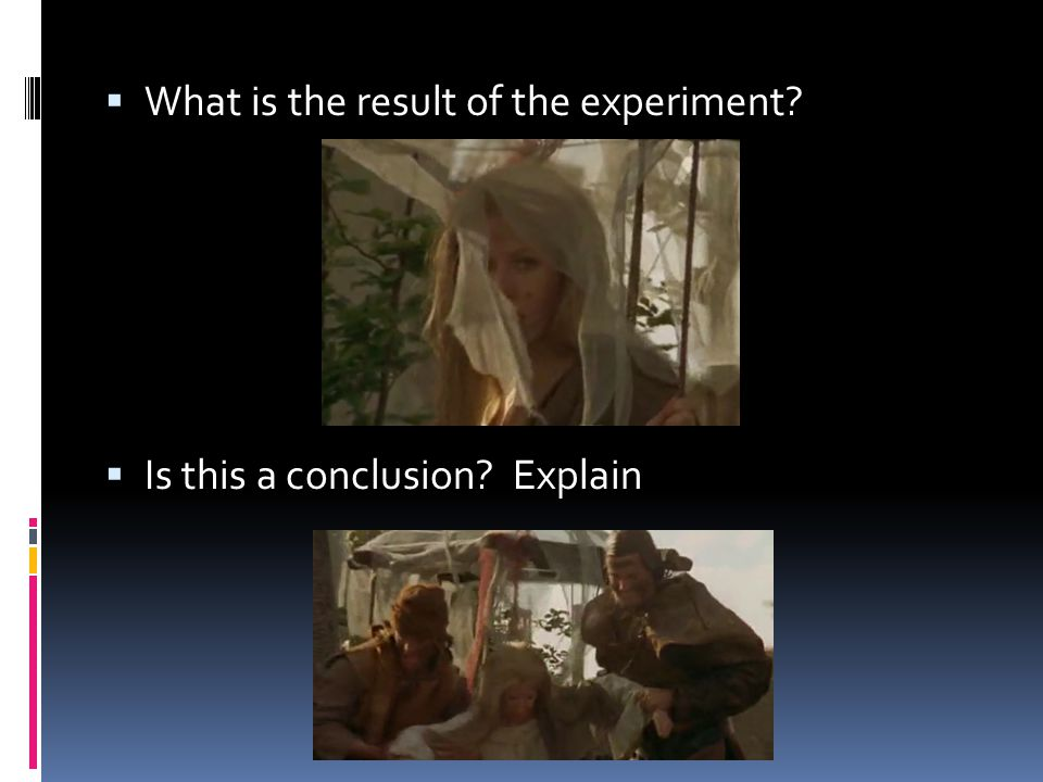  What is the result of the experiment?  Is this a conclusion? Explain