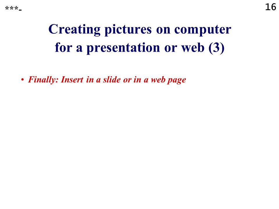 15 Creating pictures on computer for a presentation or web (2) Use a graphics program and if required: 1.