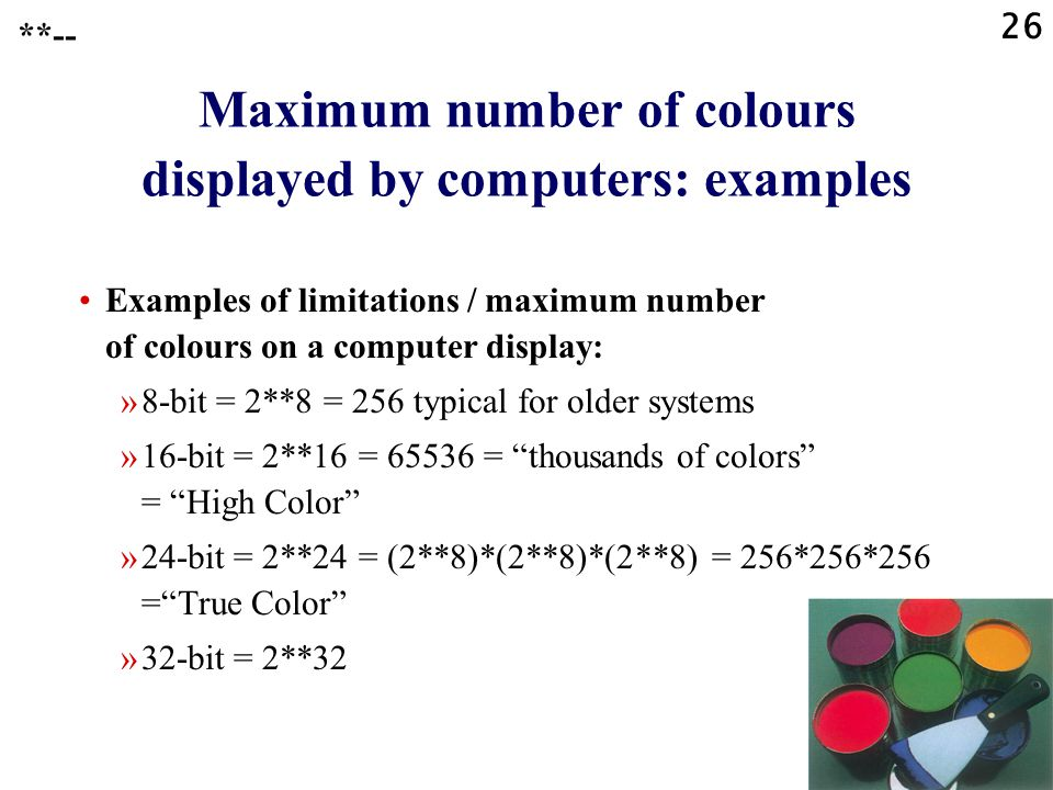 25 Maximum number of colours displayed by computers: introduction The number of colours (including shades of a colour also) that can be displayed simultaneously on a computer screen/display is limited.