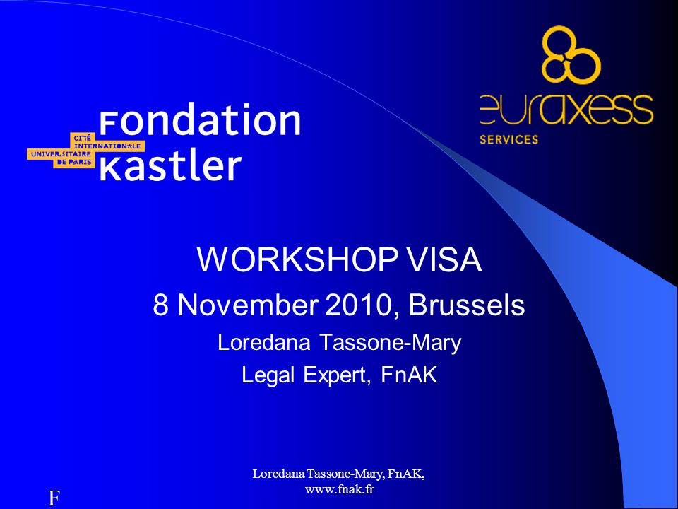 Loredana Tassone-Mary, FnAK,   WORKSHOP VISA 8 November 2010, Brussels Loredana Tassone-Mary Legal Expert, FnAK FnFn