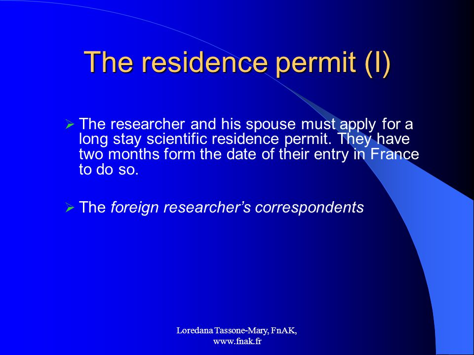 Loredana Tassone-Mary, FnAK,   The residence permit (I)  The researcher and his spouse must apply for a long stay scientific residence permit.