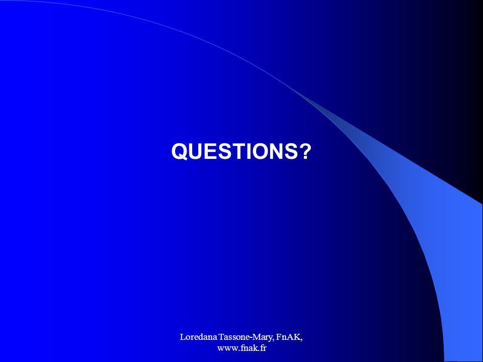 Loredana Tassone-Mary, FnAK, www.fnak.fr QUESTIONS