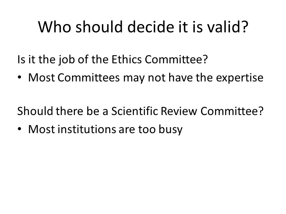 Who should decide it is valid. Is it the job of the Ethics Committee.