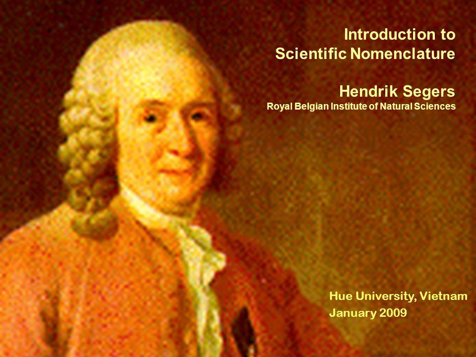 Introduction to Scientific Nomenclature Hendrik Segers Royal Belgian Institute of Natural Sciences Hue University, Vietnam January 2009
