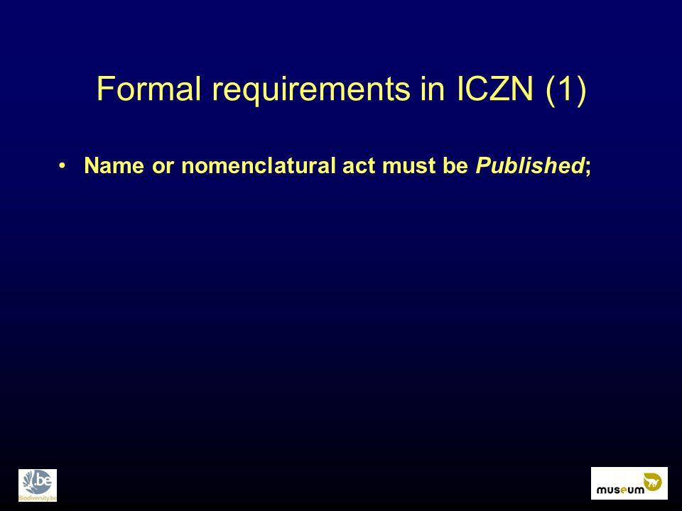Formal requirements in ICZN (1) Name or nomenclatural act must be Published;