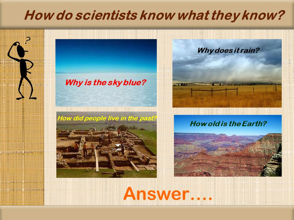 How do scientists know what they know. Why is the sky blue.