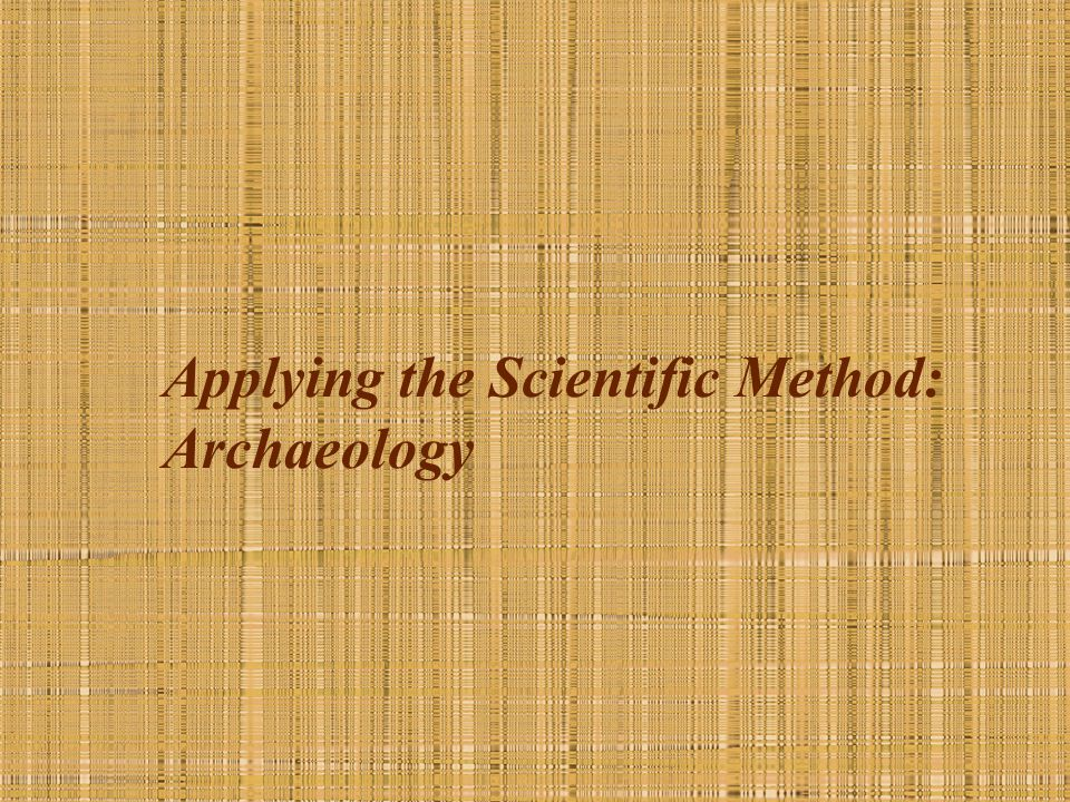 Applying the Scientific Method: Archaeology