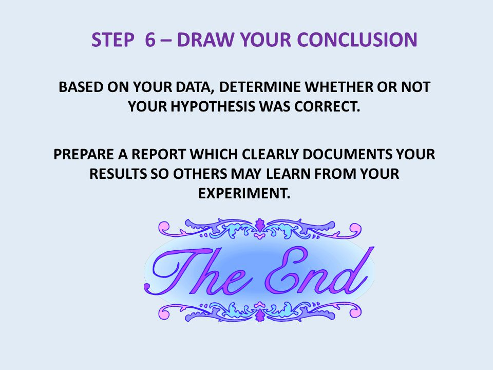 WRITE THESE NOTES IN YOUR SCIENCE JOURNAL STEP 5 – ANALYZE YOUR DATA DOCUMENT YOUR RESULTS IN AN ORGANIZED MANNER REVIEW THE RESULTS
