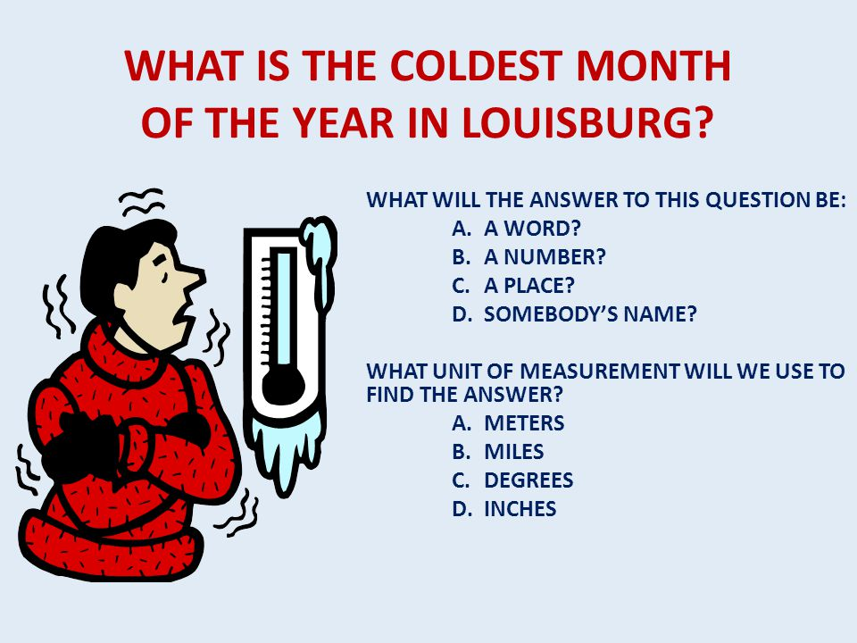 WHAT IS THE AVERAGE RAINFALL IN LOUISBURG PER YEAR? WHAT WILL THE ANSWER TO THIS QUESTION BE: A. A WORD? B. A NUMBER? C. A PLACE? D. SOMEBODY'S NAME?