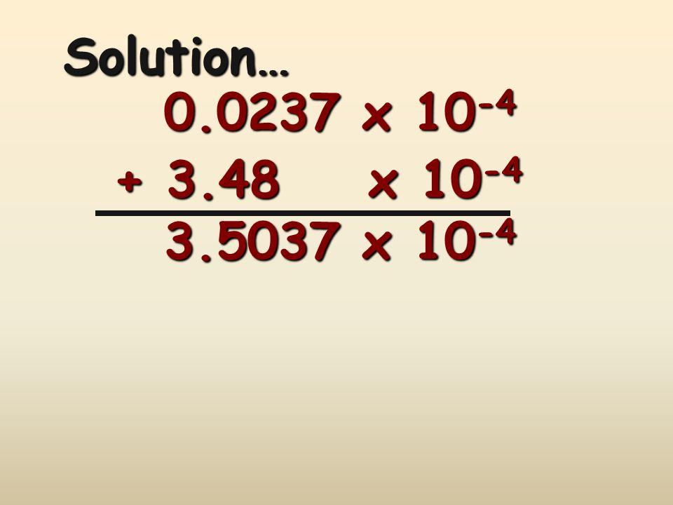 + 3.48 x 10 -4 Solution… 0.0237 x 10 -4 3.5037 x 10 -4
