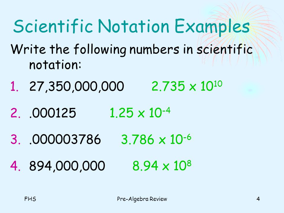 FHSPre-Algebra Review5 Scientific Notation with Calculator To change a number to scientific notation using your calculator, you must change the MODE to SCI.