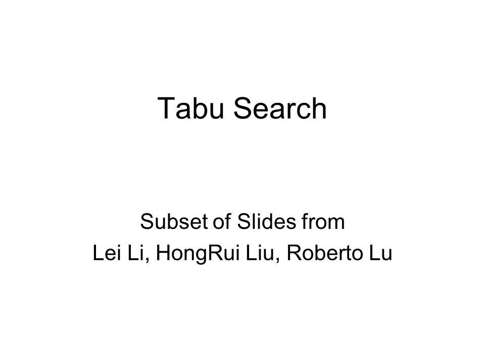 Tabu Search Subset of Slides from Lei Li, HongRui Liu, Roberto Lu