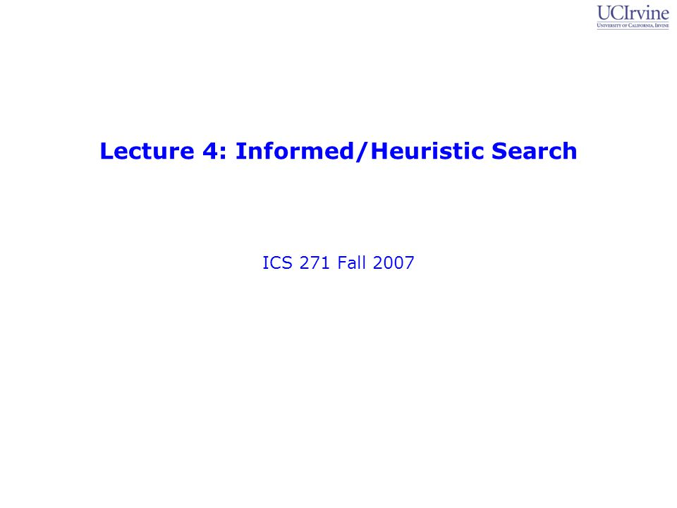 Lecture 4: Informed/Heuristic Search ICS 271 Fall 2007