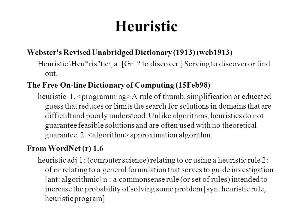 Heuristic Webster s Revised Unabridged Dictionary (1913) (web1913) Heuristic \Heu*ris tic\, a.