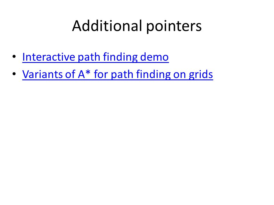 Additional pointers Interactive path finding demo Variants of A* for path finding on grids