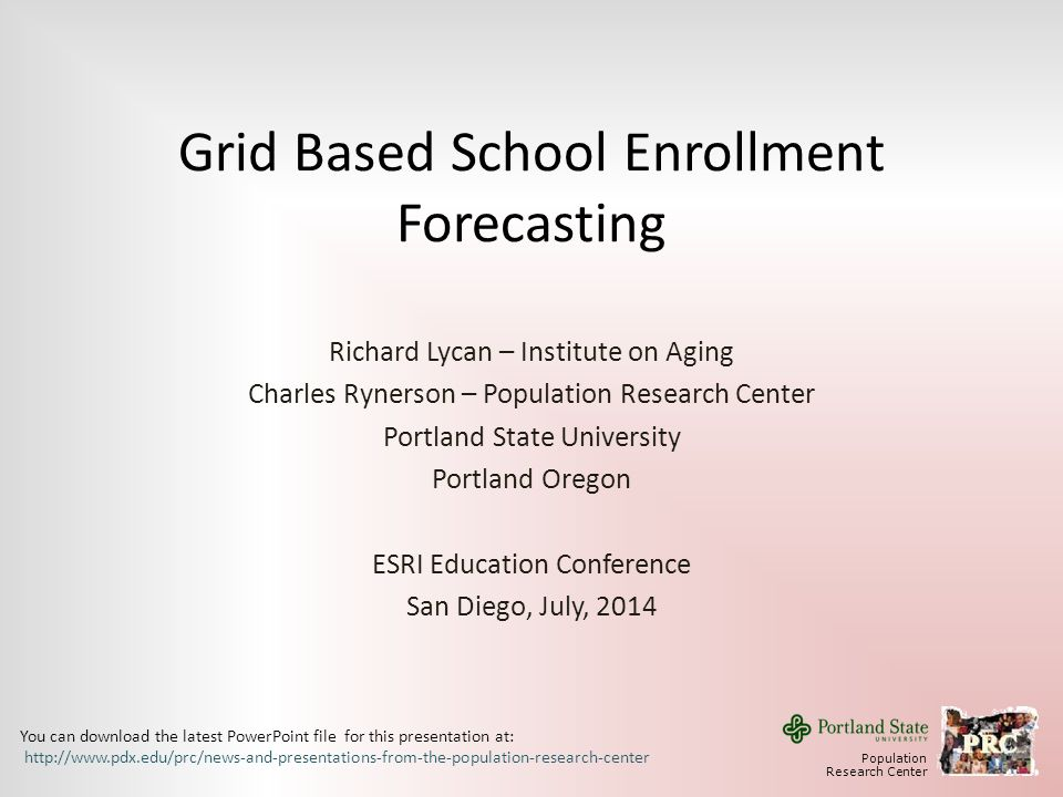 Grid Based School Enrollment Forecasting Richard Lycan – Institute on Aging Charles Rynerson – Population Research Center Portland State University Po