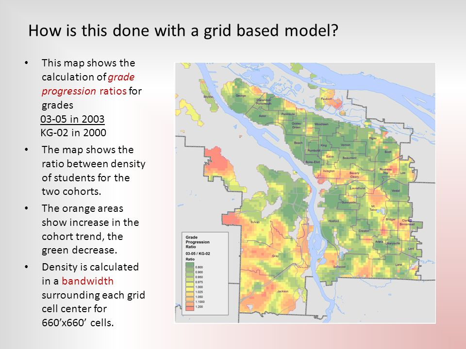 How is this done with a grid based model? This map shows the calculation of grade progression ratios for grades 03-05 in 2003 KG-02 in 2000 The map sh