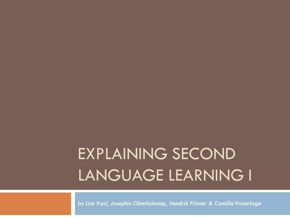 EXPLAINING SECOND LANGUAGE LEARNING I by Lisa Kaci, Josephin Oberhokamp, Hendrik Fitzner & Camilla Honerlage