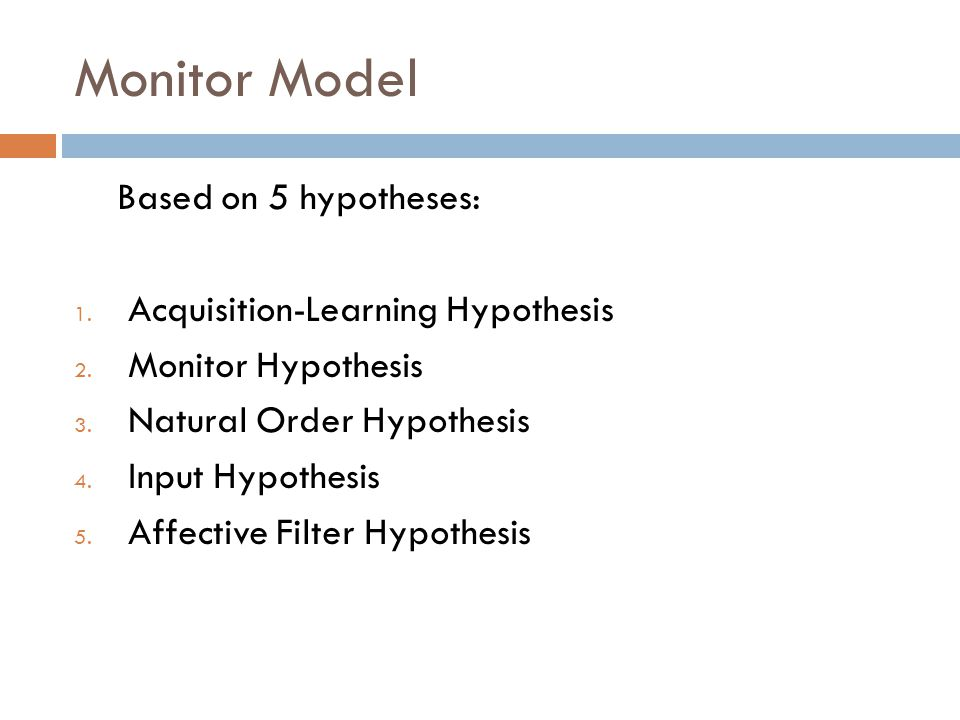 Monitor Model Based on 5 hypotheses: 1.Acquisition-Learning Hypothesis 2.