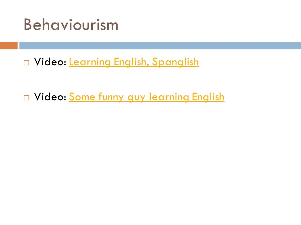 Behaviourism  Video: Learning English, SpanglishLearning English, Spanglish  Video: Some funny guy learning EnglishSome funny guy learning English