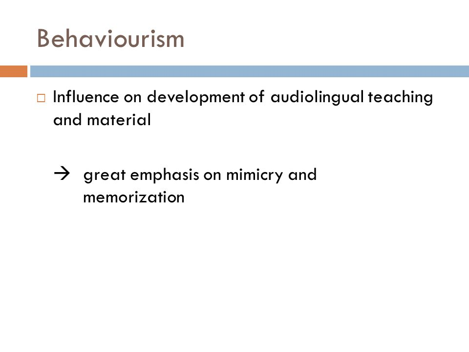Behaviourism  Influence on development of audiolingual teaching and material  great emphasis on mimicry and memorization