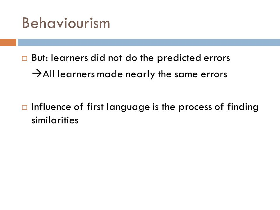 Behaviourism  But: learners did not do the predicted errors  All learners made nearly the same errors  Influence of first language is the process of finding similarities