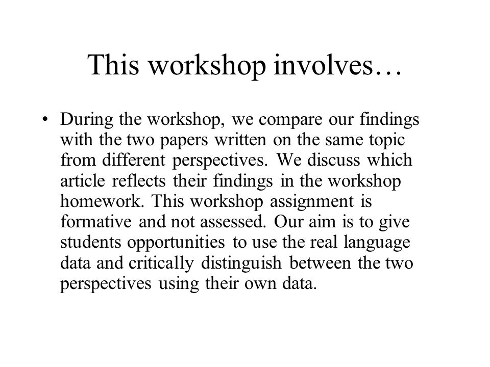 This workshop involves… During the workshop, we compare our findings with the two papers written on the same topic from different perspectives.
