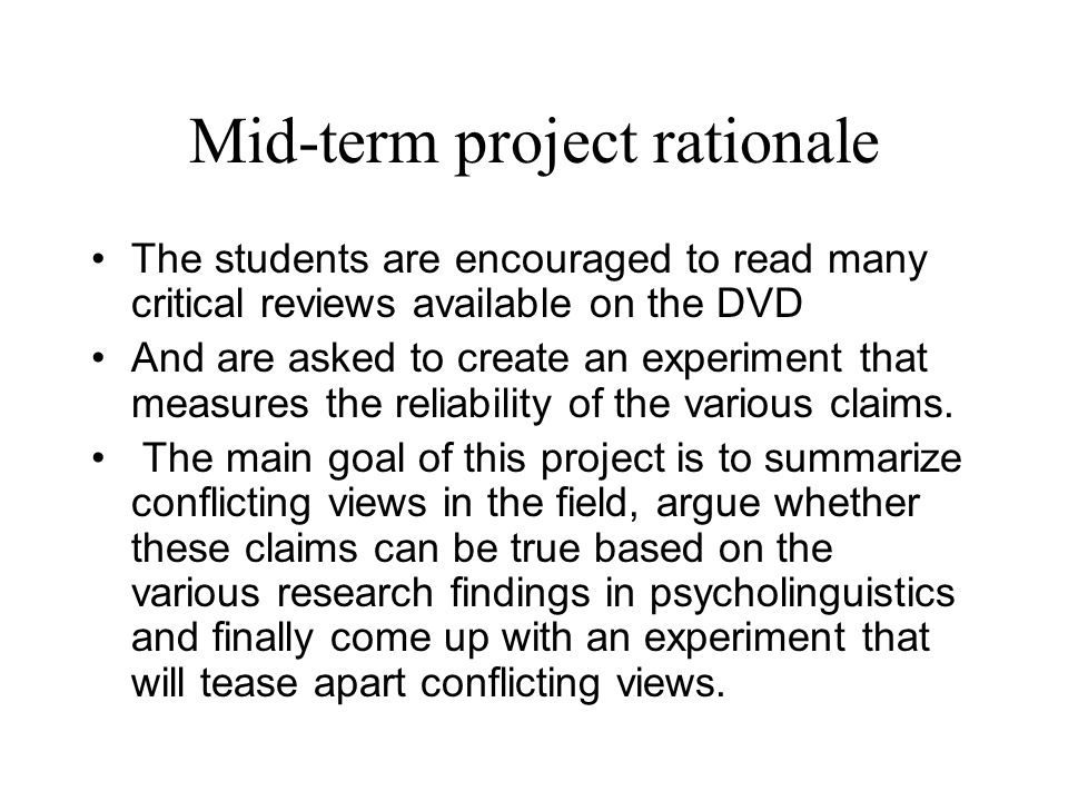 Mid-term project rationale The students are encouraged to read many critical reviews available on the DVD And are asked to create an experiment that measures the reliability of the various claims.